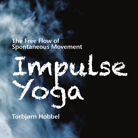 Impulse Yoga - The free flow of spontaneous movement